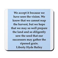 liberty hyde bailey quote Mousepad