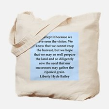 liberty hyde bailey quote Tote Bag