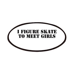I skate to meet girls Patches