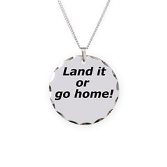 Land it or go home Necklace