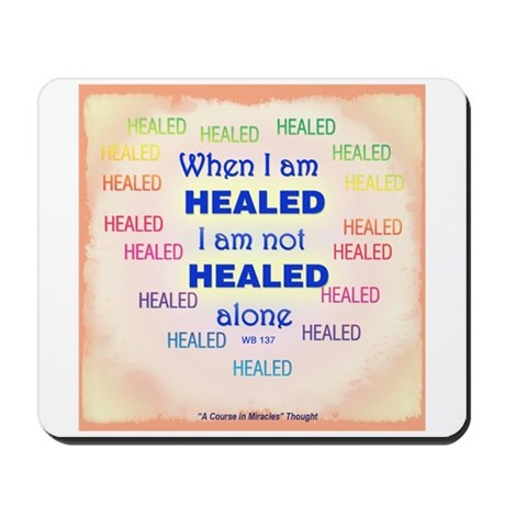 ACIM-When I Am Healed Mousepad