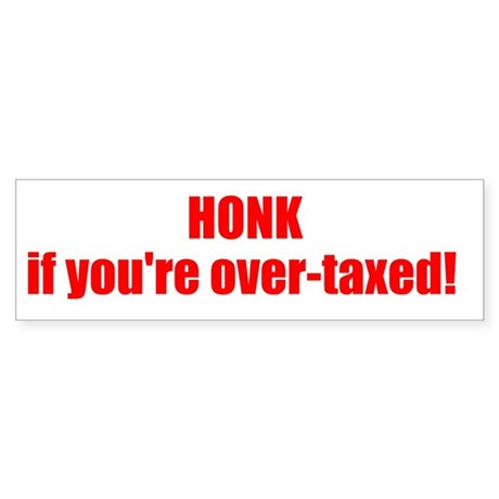 HONK if you're over-taxed! Sticker (Bumper)