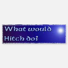 What Would Hitch Do Bumper Bumper Sticker