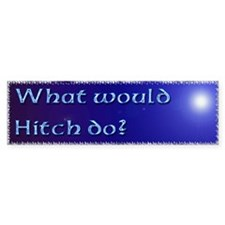 What Would Hitch Do Bumper Sticker