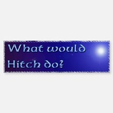 What Would Hitch Do Sticker (Bumper)