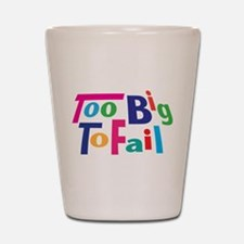 Too Big to Fail Bailout Shot Glass