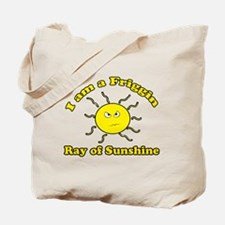 Friggin Ray of Sunshine Tote Bag
