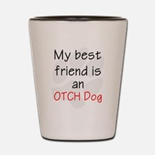My best friend is an OTCH dog Shot Glass