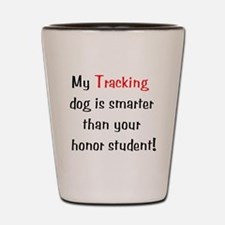 My Tracking dog is smarter... Shot Glass