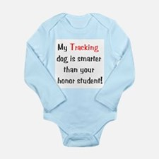 My Tracking dog is smarter... Long Sleeve Infant B