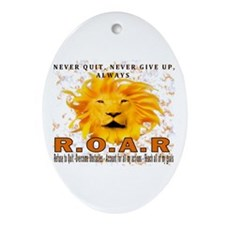 Never Quit, Never Give up, Always ROAR Ornament (O