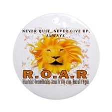 Never Quit, Never Give up, Always ROAR Ornament (R