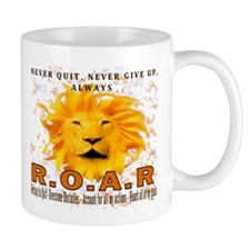 Never Quit, Never Give up, Always ROAR Mug