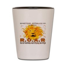 Never Quit, Never Give up, Always ROAR Shot Glass