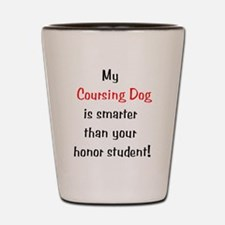 My Coursing Dog is smarter... Shot Glass