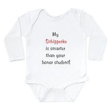 My Schipperke is smarter... Long Sleeve Infant Bod
