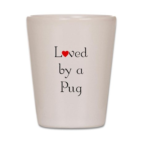 Loved by a Pug Shot Glass