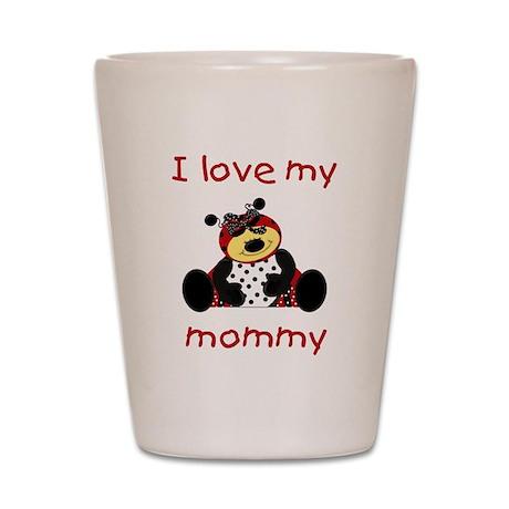 I love my mommy (girl ladybug Shot Glass