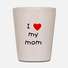 I love my mom Shot Glass