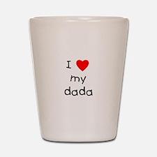 I love my dada Shot Glass