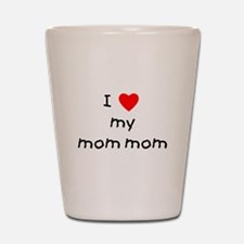 I love my mom mom Shot Glass