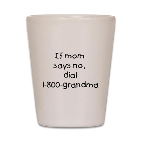If Mom says no...(black) Shot Glass
