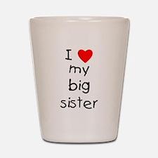 I love my big sister Shot Glass