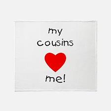 My cousins love me Throw Blanket