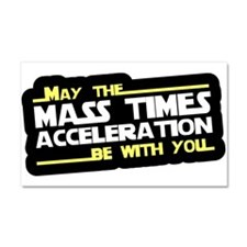 Cute May the mass times acceleration be with you Car Magnet 20 x 12