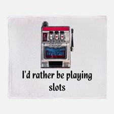 I'd rather be playing slots Throw Blanket