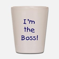 I'm the Boss! (blue) Shot Glass