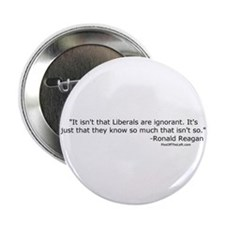 Reagan: It isn't that Liberals are ignorant Button