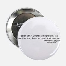 Reagan: It isn't that Liberals are ignorant Button