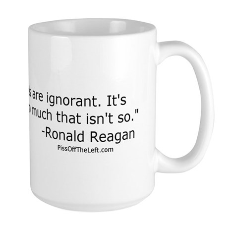Reagan: It isn't that Liberals are ignorant Large