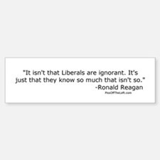 Reagan: It isn't that Liberals are ignorant Sticke