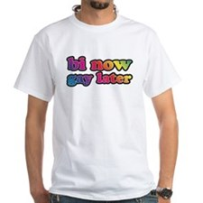 Bi Now Gay Later Shirt