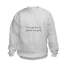 Too smart for my parents own good Sweatshirt