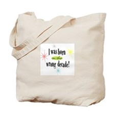 I was born in the wrong decad Tote Bag