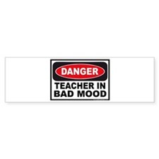 Danger Teacher in Bad Mood Bumper Bumper Sticker