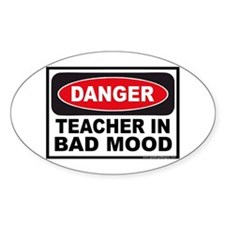 Danger Teacher in Bad Mood Oval Decal