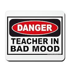 Danger Teacher in Bad Mood Mousepad