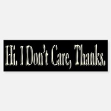 Hi, I don't Care Bumper Bumper Sticker