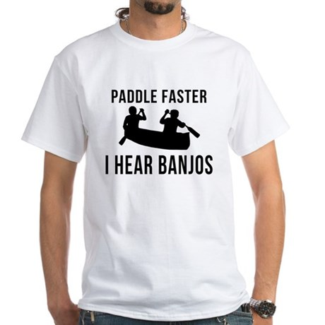 Paddle Faster I Hear Banjos White T-Shirt
