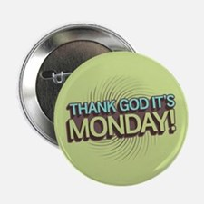 "Thank God It's Monday 2.25"" Button"