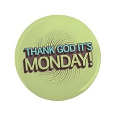 "Thank God It's Monday 3.5"" Button"