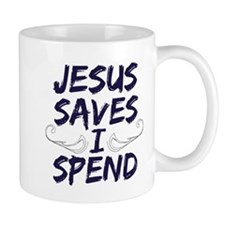 Jesus Saves I Spend Mug