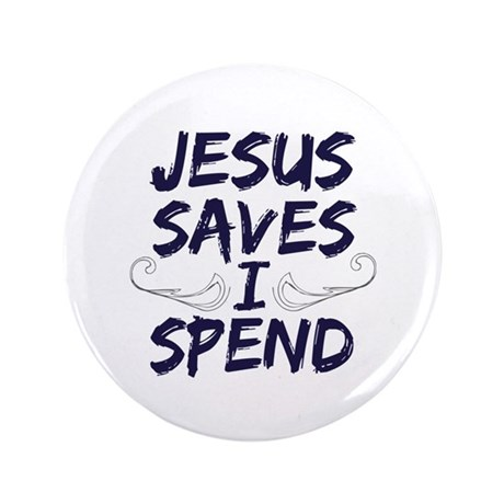 "Jesus Saves I Spend 3.5"" Button"