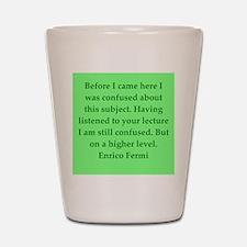 Enrico Fermi quotes Shot Glass