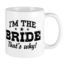 I'm The Bride That's Why Mug