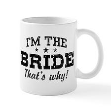 I'm The Bride That's Why Mug